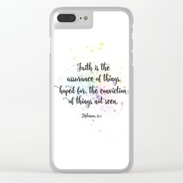 Faith is the assurance of things hoped for, the conviction of things not seen. Hebrews 11:1 Clear iPhone Case