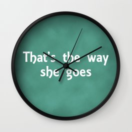 That's The Way She Goes Wall Clock
