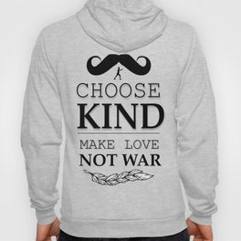 shirt choose kind, make LOVE NO WAR Hoody