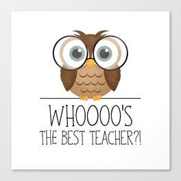 Whoooo's The Best Teacher?! Canvas Print