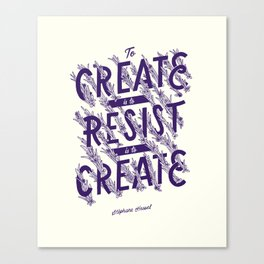 To Create is To Resist Canvas Print