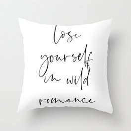 Lose yourself in wild Romance | Typography art | Beautiful quote wall art minimalistic Throw Pillow