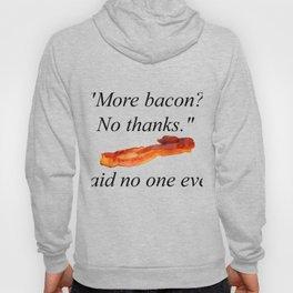 More bacon ? no thanks Hoody
