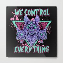 WE CONTROL EVERYTHING Metal Print