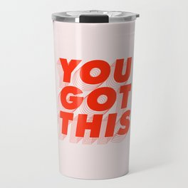 You Got This Travel Mug