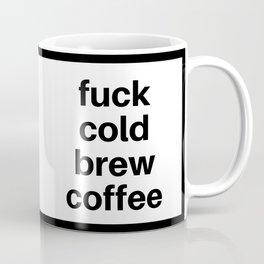 Fuck cold brew coffee Coffee Mug