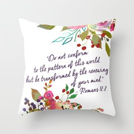 """""""Do not conform to the pattern of this world, but be transformed by the renewing of your mind."""" Throw Pillow"""