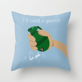 I'd catch a grenade for ya quote Throw Pillow
