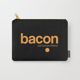 Bacon. Just bacon. Period. Carry-All Pouch