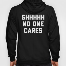 No One Cares Funny Quote Hoody