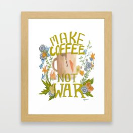 Make Coffee, Not War Framed Art Print