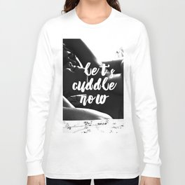 Let's cuddle now Long Sleeve T-shirt