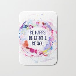 Be Happy. Be Bright. Be You - Watercolor Bath Mat