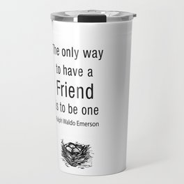 The only way to have a friend is to be one. – RW Emerson Travel Mug