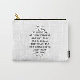 Don't make life about stuff... Carry-All Pouch