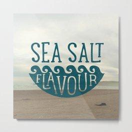SEA SALT FLAVOUR Metal Print