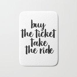 Buy The Ticket Take The Ride, Motivational Art, Inspirational Art, Typography Art Bath Mat