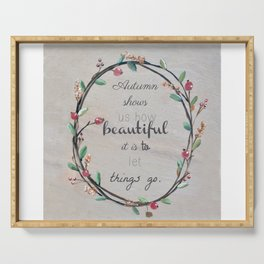 Autumn shows us how beautiful it is to let things go quote Serving Tray