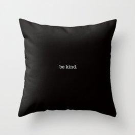 be kind. Throw Pillow