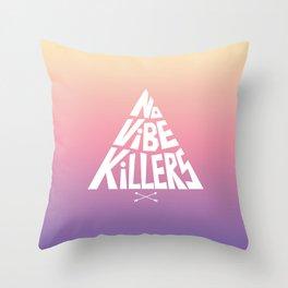 No vibe killers Throw Pillow