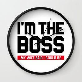 I'm The Boss! My Wife Said I Could Be Wall Clock