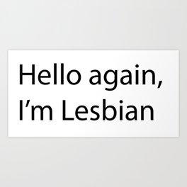 Hello Again I'm Lesbian Art Print