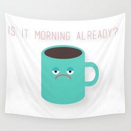 Morning Already? Wall Tapestry