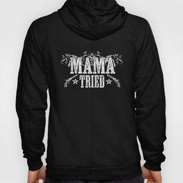 Mama Tried Hoody