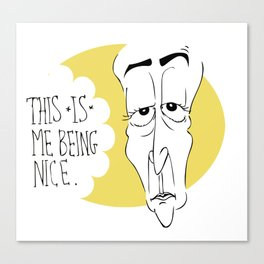 This *is* me being nice Canvas Print