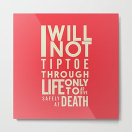 Life quote wall art: I will not tiptoe, only to arrive safely at death, motivational illustration Metal Print