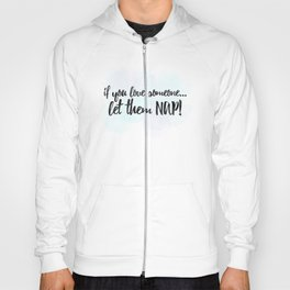 If You Love Someone... Let Them Nap! Hoody
