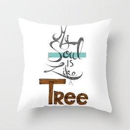 My soul is like a tree Throw Pillow