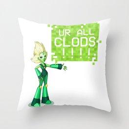 UR ALL CLODS!!!! Throw Pillow