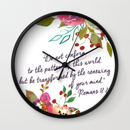 """""""Do not conform to the pattern of this world, but be transformed by the renewing of your mind."""" Wall Clock"""