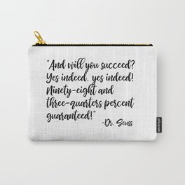 And will you succeed? Yes indeed, yes indeed! Carry-All Pouch