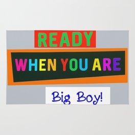 Ready When You Are Big Boy! Rug