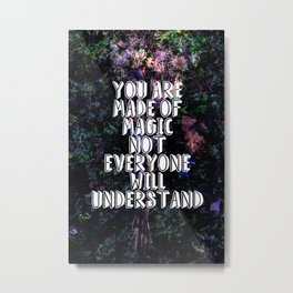 You Are Made of Magic | Words to Live By Metal Print