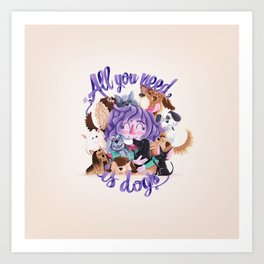ALL YOU NEED IS DOGS Art Print