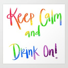 Keep Calm & Drink On Art Print