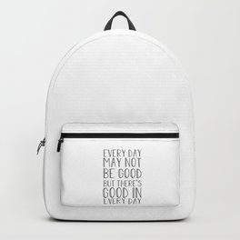 Every day may not be good Backpack