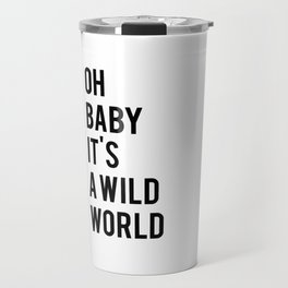 Oh baby its a wild world poster ALL SIZES MODERN wall art, Black White Print Travel Mug