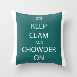 Keep Clam and Chowder On Throw Pillow