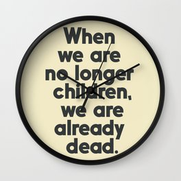 When we are no longer children, we are already dead, Constantin Brancusi quote poster art, inspire Wall Clock