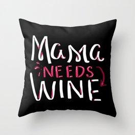 Mama Needs Wine Throw Pillow