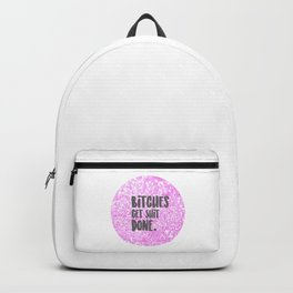 Bitches get Sh*t Done. Backpack