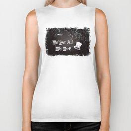 We're All Mad Here Biker Tank
