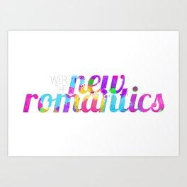 we're the new romantics Art Print