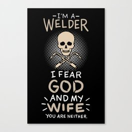 Welder Fears Wife & God Canvas Print