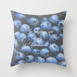 In everything give thanks. Bible Verse. Blueberries Throw Pillow
