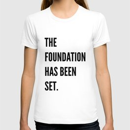 The Foundation Has Been Set. T-shirt